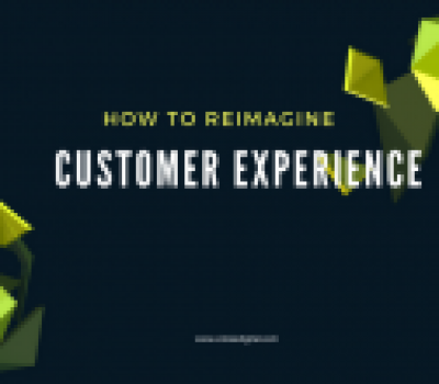 How to reimagine customer experience